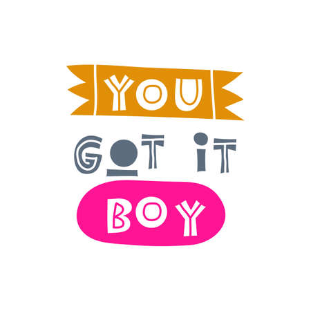 You got it boy. Hand-drawn lettering in sloppy style. Scandinavian doodles. Vector isolated motivation illustration Ilustracja