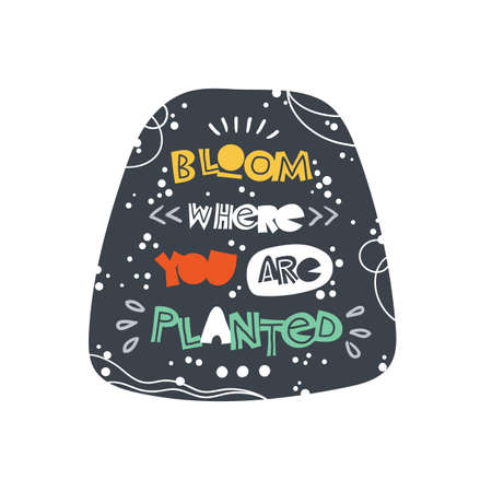 Bloom where you are planted. Hand-drawn lettering in sloppy style. Scandinavian doodles. Vector isolated motivation illustration