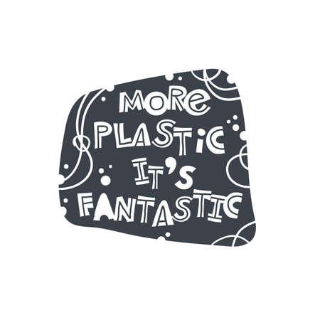 More plastic it is fantastic. Hand-drawn lettering in sloppy style. Scandinavian doodles. Vector isolated motivation illustration Vektoros illusztráció