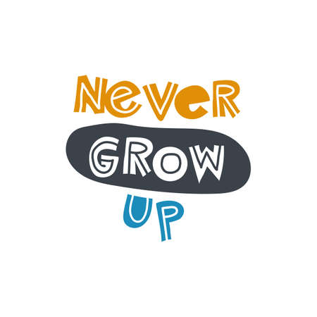 Never grow up. Hand-drawn lettering in sloppy style. Scandinavian doodles. Vector isolated motivation illustration
