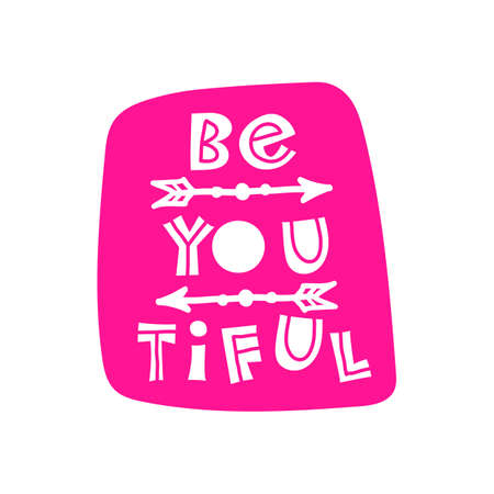 Be you tiful. Hand-drawn lettering in sloppy style. Scandinavian doodles. Vector isolated motivation illustration