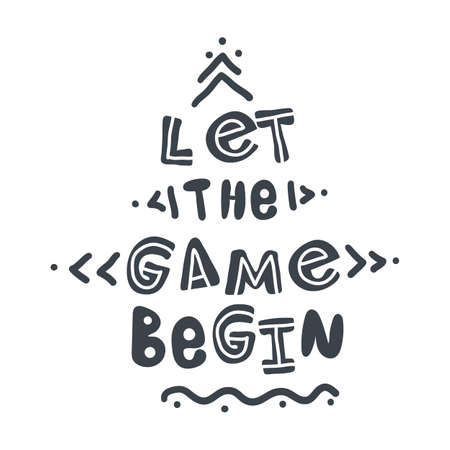 Let the game begin. Hand-drawn lettering in sloppy style. Scandinavian doodles. Vector isolated motivation illustration Vector Illustration