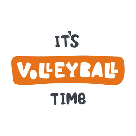 It is volleyball time. Hand-drawn lettering in sloppy style. Scandinavian doodles. Vector isolated motivation illustration