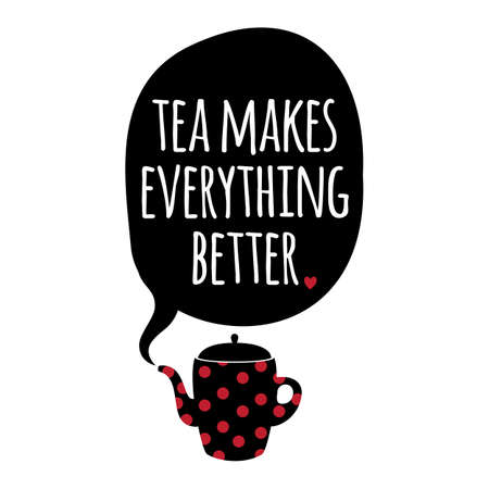 red tea: Greeting card. Lettering. Tea makes everything better.. Illustration