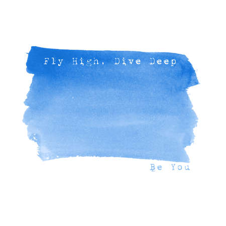 Abstract vector watercolor background with motivation quote. Hand painted grunge background. Blue watercolor banner. Fly high. Live deep. Be you. Watercolor background. Greeting card.