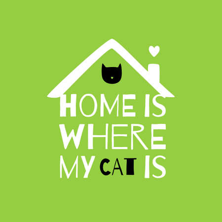 Romantic greeting card with quote about home. Home is where my cat is.