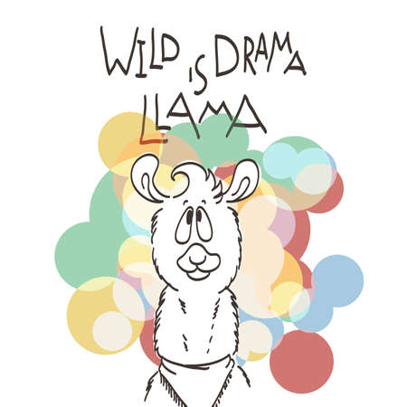 Cute card with cartoon llama. Motivational and inspirational quote. Doodling illustration. Wild is drama, llama Illustration
