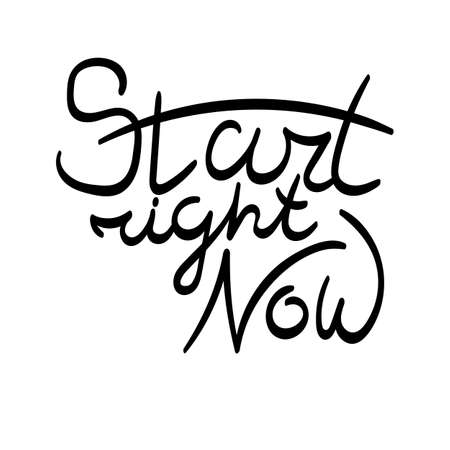Start right now. Hand drawn vector lettering phrase. Modern motivating calligraphy decor for wall, poster, prints, cards, t-shirts and other.