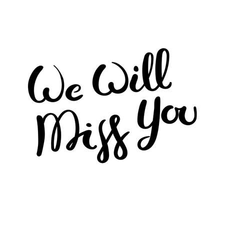 We will miss you. Hand drawn vector lettering phrase. Modern motivating calligraphy decor for wall, poster, prints, cards, t-shirts and other. Illustration
