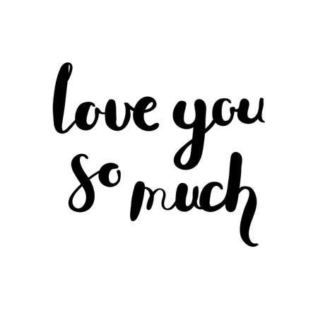Love you so much. Hand drawn vector lettering phrase. Modern motivating calligraphy decor for wall, poster, prints, cards, t-shirts and other Çizim