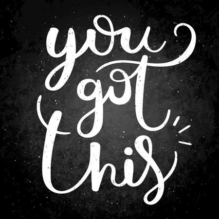 You got this. Hand drawn vector lettering phrase. Modern motivating calligraphy decor for wall, poster, prints, cards, t-shirts and other