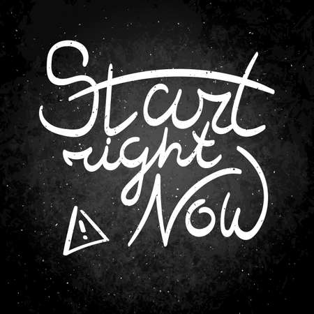 Start right now. Hand drawn vector lettering phrase. Modern motivating calligraphy decor for wall, poster, prints, cards, t-shirts and other