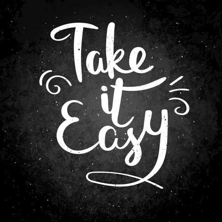 Take it easy. Hand drawn vector lettering phrase. Modern motivating calligraphy decor for wall, poster, prints, cards, t-shirts and other