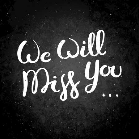 We will miss you. Hand drawn vector lettering phrase. Modern motivating calligraphy decor for wall, poster, prints, cards, t-shirts and other Illustration