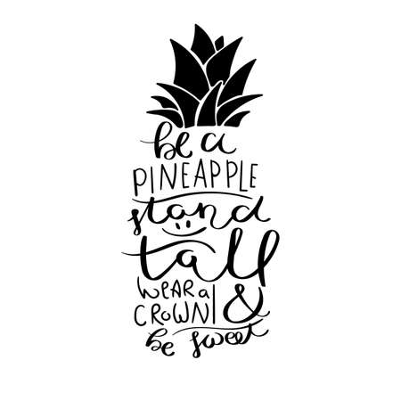 Be a pineapple, stand tall, wear a crown and be sweet Inspirational vector hand drawn quote