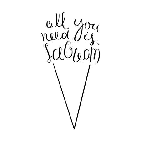 All you need is icecream. Inspirational vector hand drawn quote. Ink brush lettering isolated on white background. Motivation saying for cards, posters and t-shirt Stock Illustratie