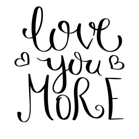 Love you more. Inspirational vector hand drawn quote. Ink brush lettering isolated on white background. Motivation saying for cards, posters and t-shirt