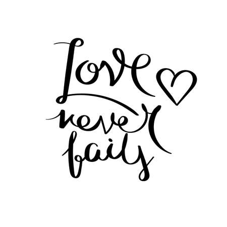 Love never fails. Inspirational vector hand drawn quote. Ink brush lettering isolated on white background. Motivation saying for cards, posters and t-shirt