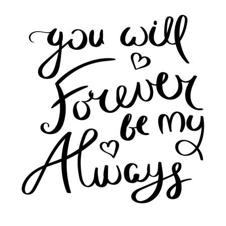 You will forever by my always. Inspirational vector hand drawn quote. Ink brush lettering isolated on white background. Motivation saying for cards, posters and t-shirt 向量圖像
