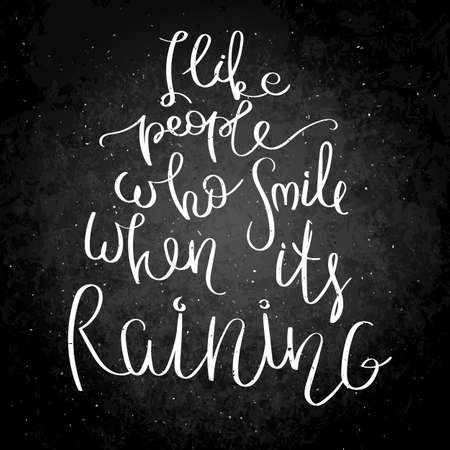 I like people who smile when its raining. Inspirational vector hand drawn quote.