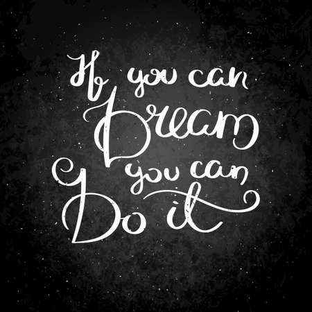 If you can dream you can do it. Inspirational vector hand drawn quote. Illustration