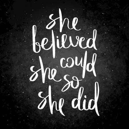She believed, she could, so she did. Inspirational vector hand drawn quote. Chalk lettering on blackboard. Motivation saying for cards, posters and t-shirt Vettoriali