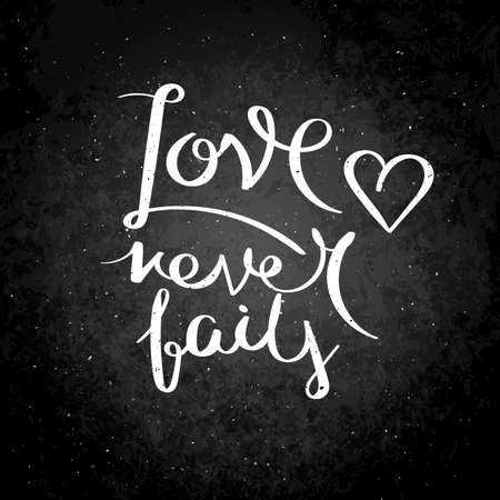 Love never fails. Inspirational vector hand drawn quote. Chalk lettering on blackboard. Motivation saying for cards, posters and t-shirt Illusztráció