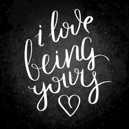 I love being yours. Inspirational vector hand drawn quote. Chalk lettering on blackboard. Motivation saying for cards, posters and t-shirt Ilustração