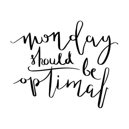 Monday should be optimal. Inspirational vector hand drawn quote. Ink brush lettering isolated on white background. Motivation saying for cards, posters and t-shirt