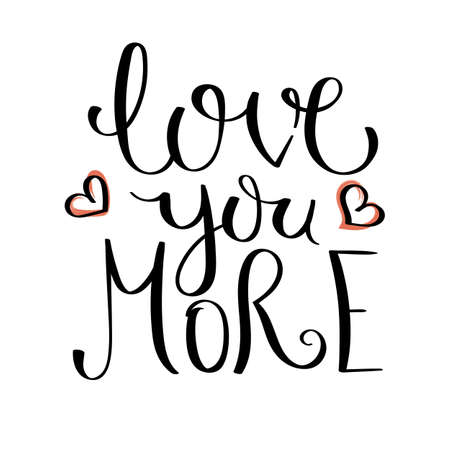Love you more. Inspirational vector hand drawn quote. Ink brush lettering isolated on white background.
