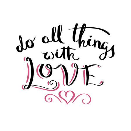 Do all things with love. Inspirational vector hand drawn quote. Ink brush lettering isolated on white background.
