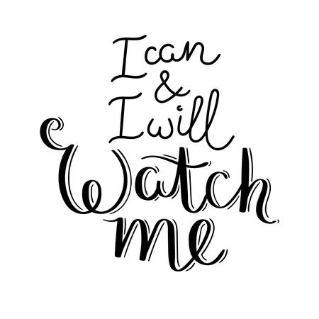 I can and I will, watch me. Hand written calligraphy quote motivation for life and happiness. For postcard, poster, prints, cards graphic design. Ilustração