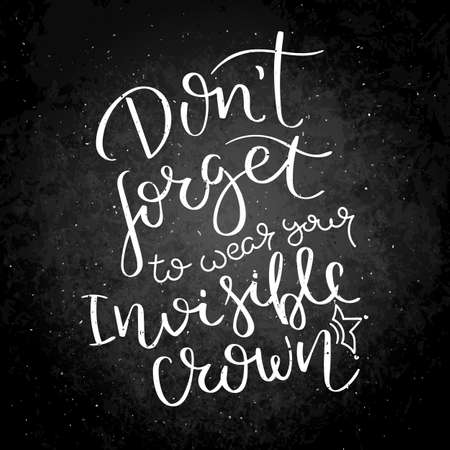 Do not forget to wear your invisible crown. Hand written calligraphy quote motivation for life and happiness on blackboard. For postcard, poster, prints, cards graphic design. Illustration