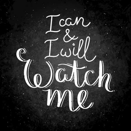 I can and I will, watch me. Hand written calligraphy quote motivation for life and happiness on blackboard. Ilustração