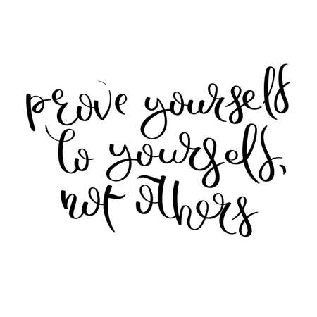 Prove yourself to yourself, not others.Hand written calligraphy quote motivation for life and happiness. For postcard, poster, prints, cards graphic design.  イラスト・ベクター素材