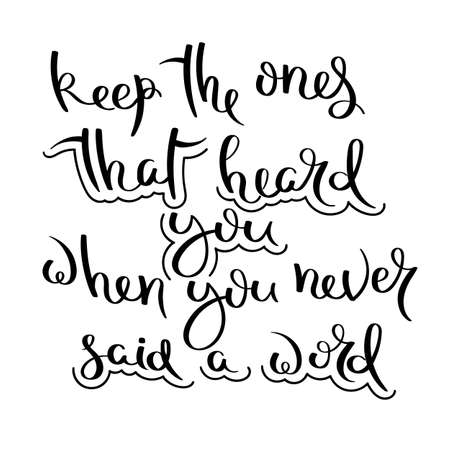 Keep the ones that heard you when you never said a word. Hand written calligraphy quote motivation for life and happiness. For postcard, poster, prints, cards graphic design. Vectores