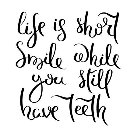 Life is short. Smile while you still have teeth. Hand drawn motivation vector lettering. Positive hand lettered quote for wall poster or mood board. Home decoration, printable phrase.