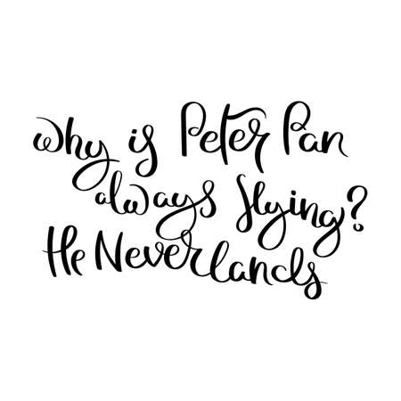 Why is Peter Pan always flying He Neverlands. Hand written calligraphy quote motivation for life and happiness. For postcard, poster, prints, cards graphic design.
