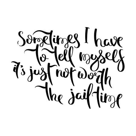 Sometimes I have to tell myself it is just not worth the jail time. Hand written calligraphy quote motivation for life and happiness. For postcard, poster, prints, cards graphic design. Foto de archivo - 97563987