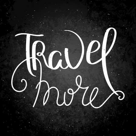 Travel more hand written calligraphy quote motivation for life and happiness on blackboard. For postcard, poster, prints, cards graphic design.