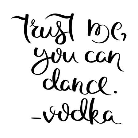 Trust me, you can dance. Vodka. Hand written calligraphy quote motivation for life and happiness. For postcard, poster, prints, cards graphic design.