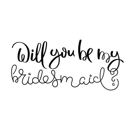 Will you be my bridesmaid? Hand written calligraphy quote motivation for life and happiness. For postcard, poster, prints, cards graphic design.