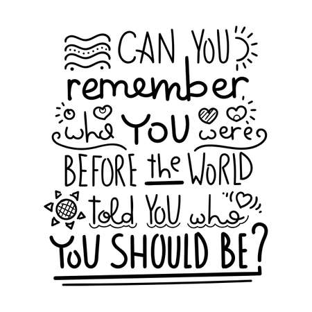 Can you remember who you were before the world told you who you should be. Hand written calligraphy quote motivation for life and happiness. For postcard, poster, prints, cards graphic design.