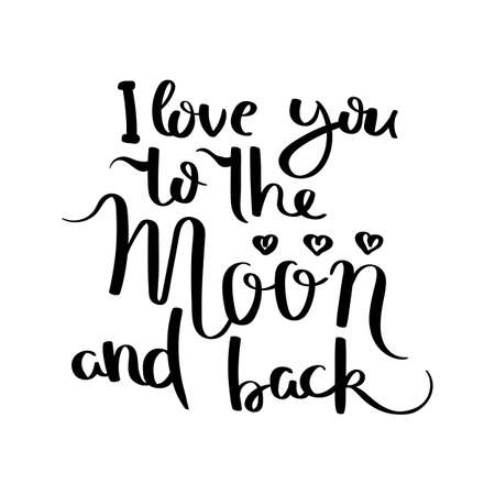 I love you to the moon and back. Hand written calligraphy quote motivation for life and happiness. For postcard, poster, prints, cards graphic design.