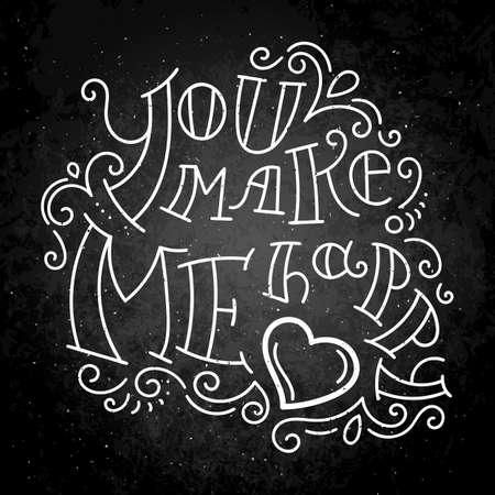 You make me happy. Hand drawn modern image with hand-lettering and decoration elements on blackboard. Inspirational quote. Illustration for prints on t-shirts and bags, posters, cards. Vectores