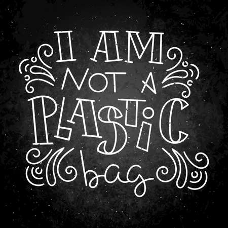 I am not a plastic bag. Hand drawn modern image with hand-lettering and decoration elements on a blackboard.