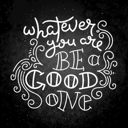 Whatever you are be a good one lettering on a black background Illustration