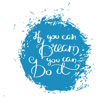 If you can dream you can do it Hand drawn motivation quote. Creative vector typography concept for design and printing. Ready for cards, t-shirts, labels, stickers, posters. Illustration