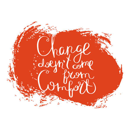Change does not come from comfort. Hand drawn motivation quote. Creative vector typography concept for design. Illustration