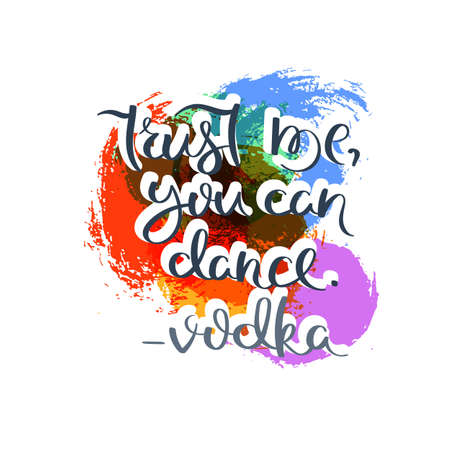 Trust me, you can dance - Vodka. Hand drawn motivation quote. Creative vector typography concept for design and printing.